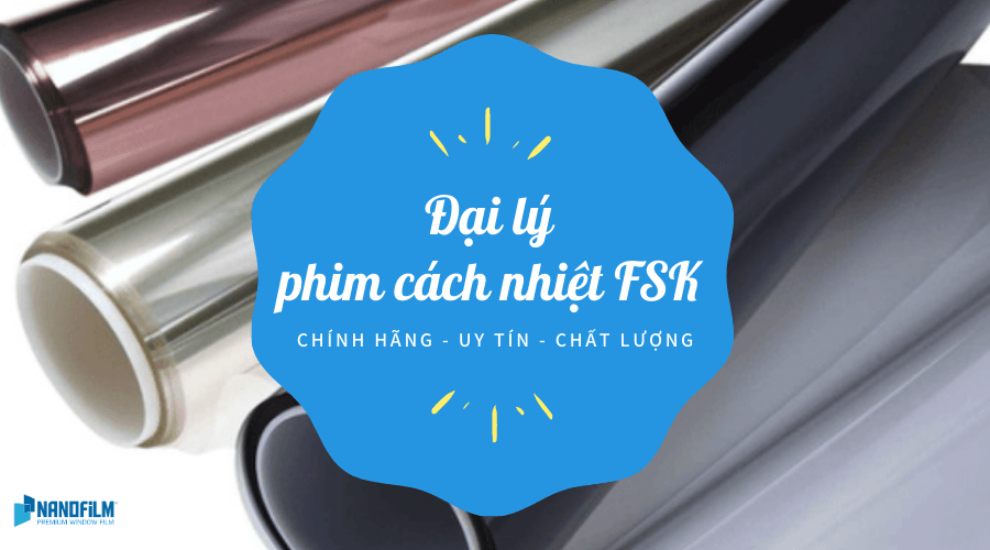 Đại lý phim cách nhiệt fsk chính hãng tại Việt Nam
