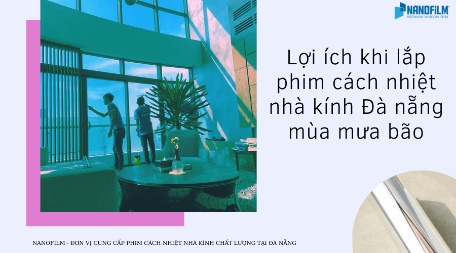 lợi ích dán phim cách nhiệt nhà kính tại Đà Nẵng mùa mua bão