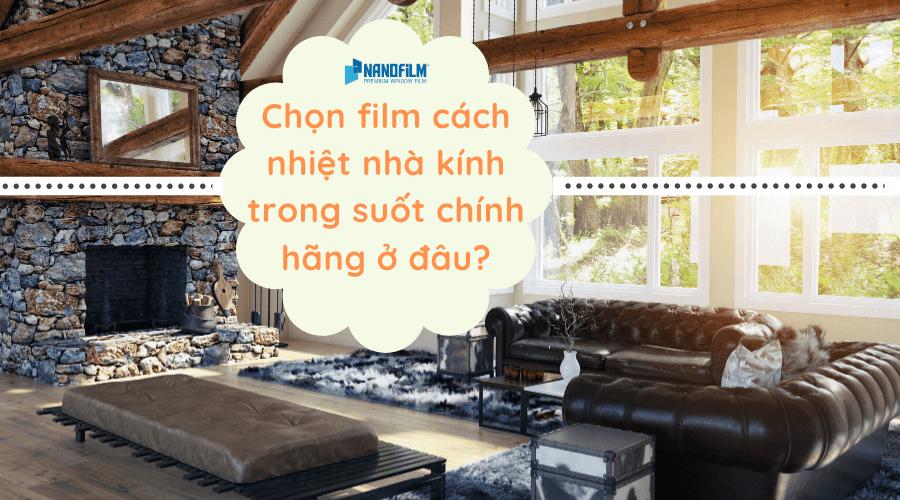 Chọn film cách nhiệt nhà kính trong suốt chính hãng ở đâu?