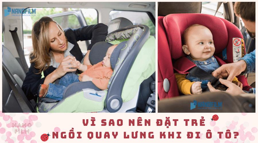 Đặt trẻ ngồi quay lưng là bảo vệ an toàn cho trẻ trên ô tô