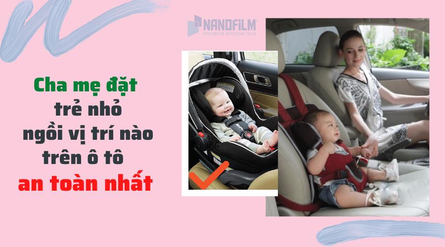 Cha mẹ nên đặt trẻ nhỏ ngồi ở vị trí nào trên ô tô mới an toàn nhất?