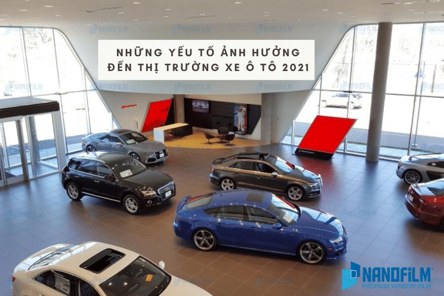 Những yếu tố ảnh hưởng đến thị trường xe ô tô 2021