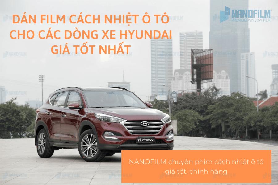 Dán film cách nhiệt ô tô cho các dòng xe Hyundai giá tốt nhất