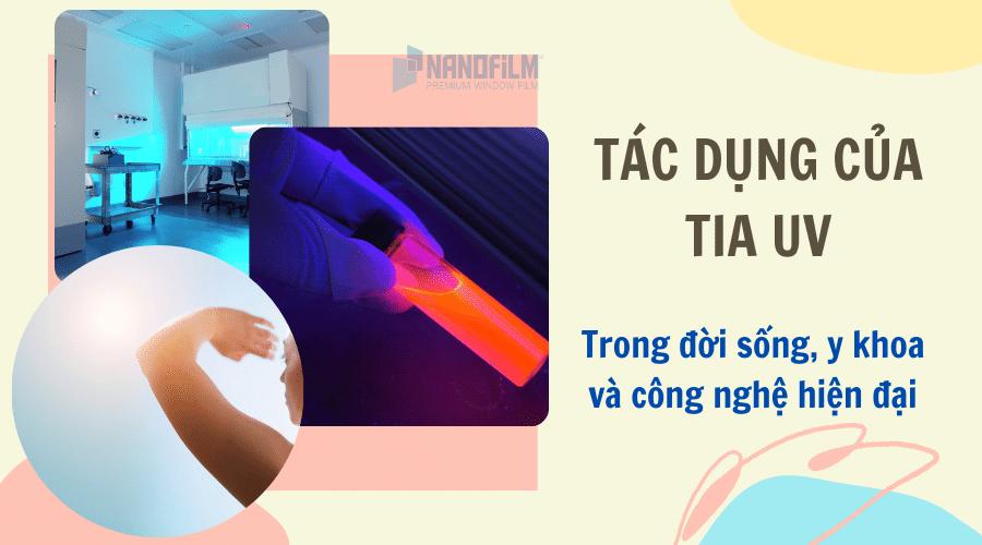 Tác dụng của tia UV trong đời sống, y khoa và ngành công nghiệp hiện đại