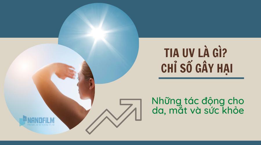 Tia UV là gì? Chỉ số gây hại và những tác động cho da, mắt và sức khỏe