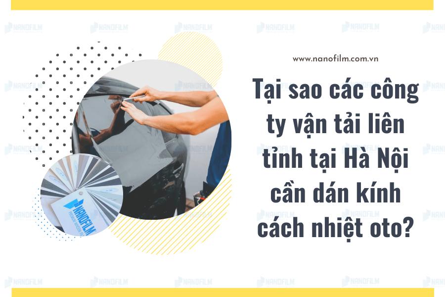 Tại sao các công ty vận tải liên tỉnh tại Hà Nội cần dán kính cách nhiệt oto?